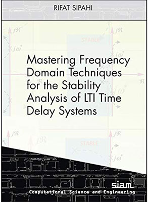 Mastering Frequency Domain Techniques for the Stability Analysis of LTI Time Delay Systems cover